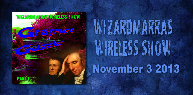 The Wizardmarra's Wireless Show - Grasmere Guzzler Part 1